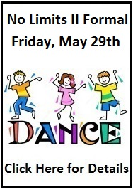 Save the Date: Our No Limits II Dance Prom is on May 29th.  Click here for details.